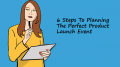 6 Steps To Planning The Perfect Product Launch Event